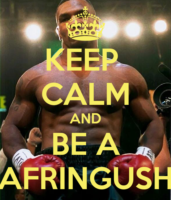 KEEP  CALM AND BE A AFRINGUSH