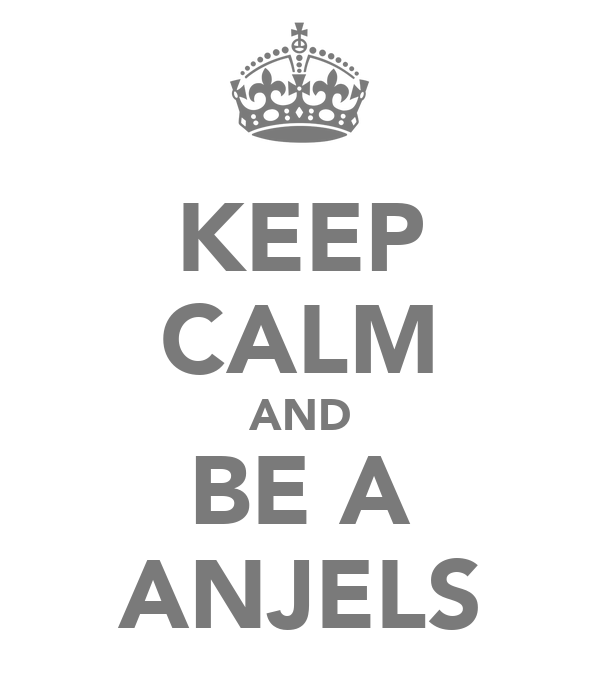 KEEP CALM AND BE A ANJELS