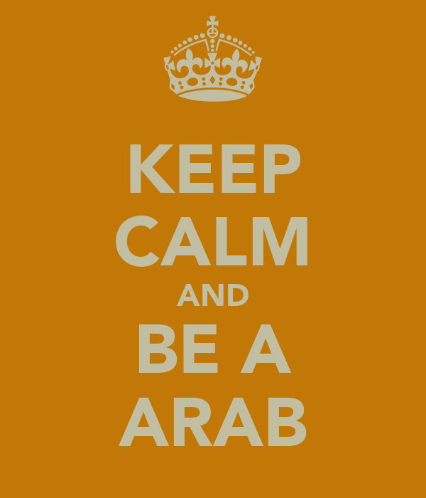 KEEP CALM AND BE A ARAB