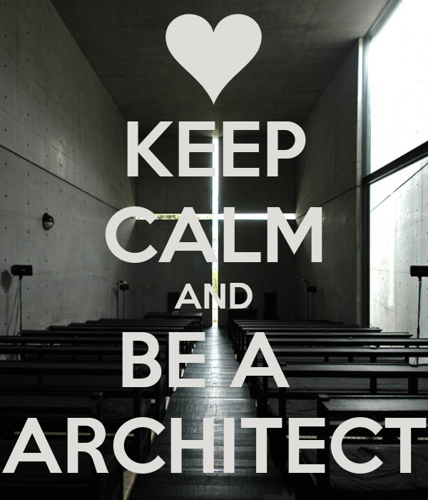 KEEP CALM AND BE A  ARCHITECT