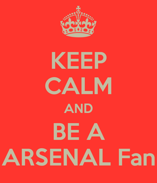 KEEP CALM AND BE A ARSENAL Fan