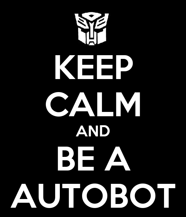 KEEP CALM AND BE A AUTOBOT