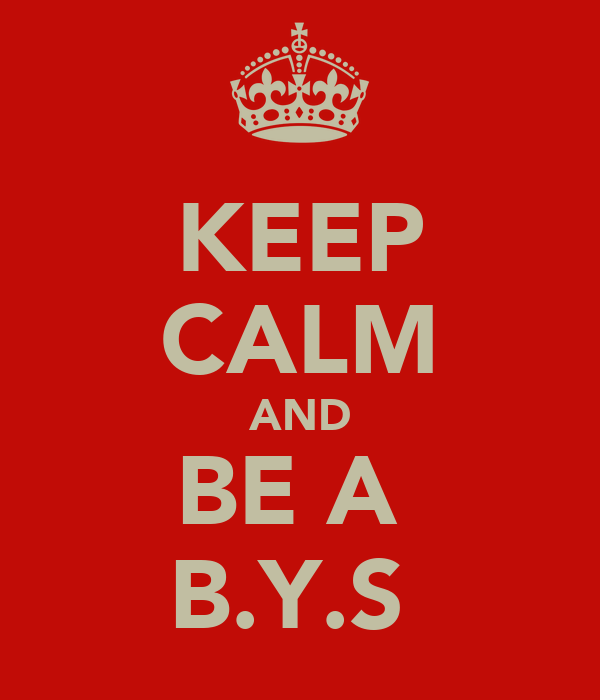 KEEP CALM AND BE A  B.Y.S