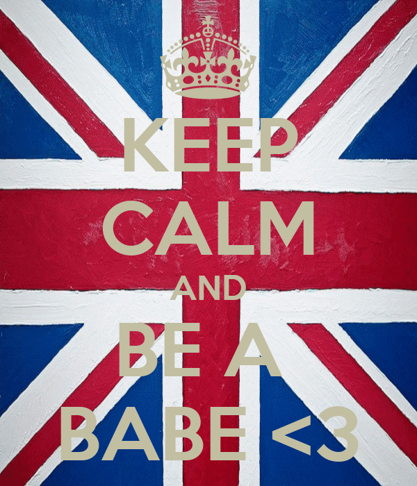KEEP CALM AND BE A  BABE <3