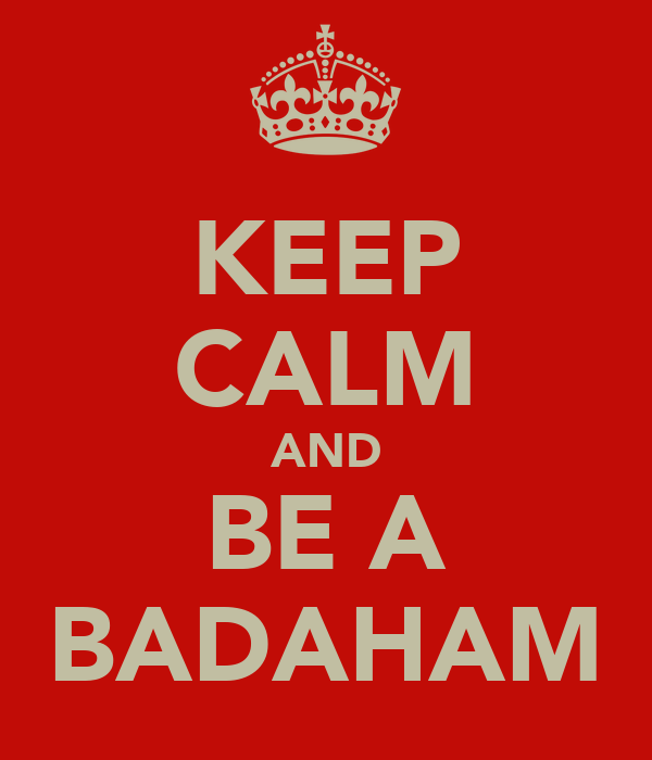 KEEP CALM AND BE A BADAHAM