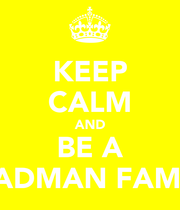 KEEP CALM AND BE A BADMAN FAM!!