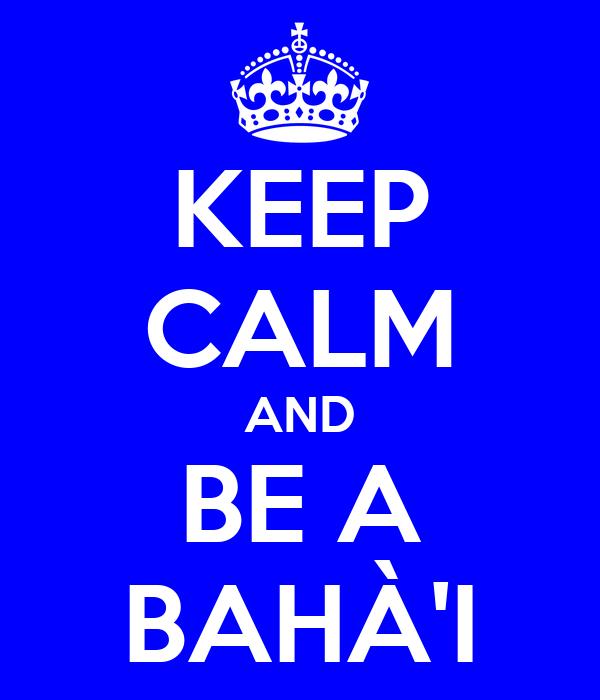 KEEP CALM AND BE A BAHÀ'I