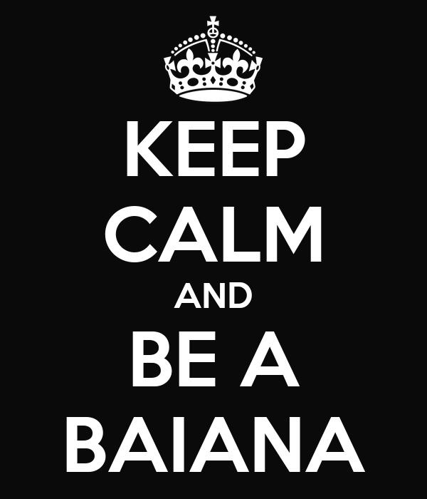KEEP CALM AND BE A BAIANA
