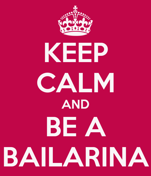 KEEP CALM AND BE A BAILARINA