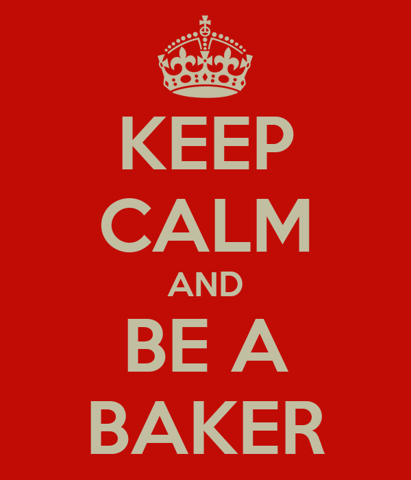 KEEP CALM AND BE A BAKER