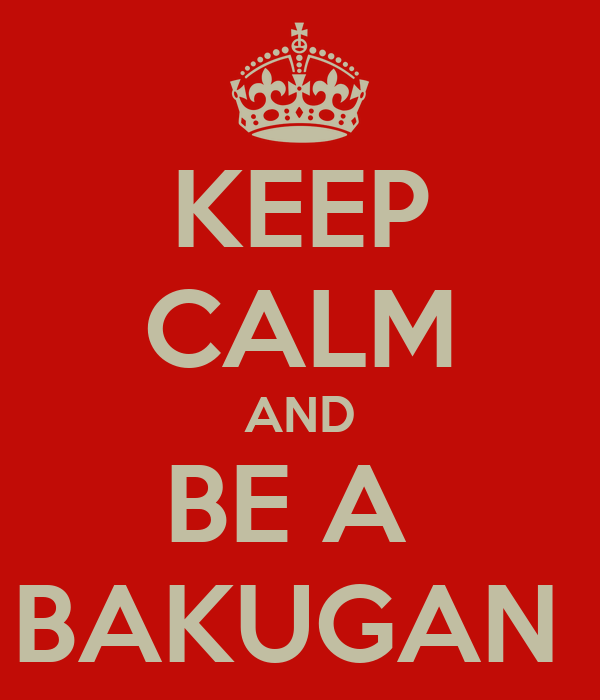 KEEP CALM AND BE A  BAKUGAN