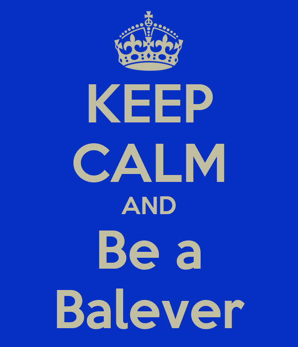 KEEP CALM AND Be a Balever