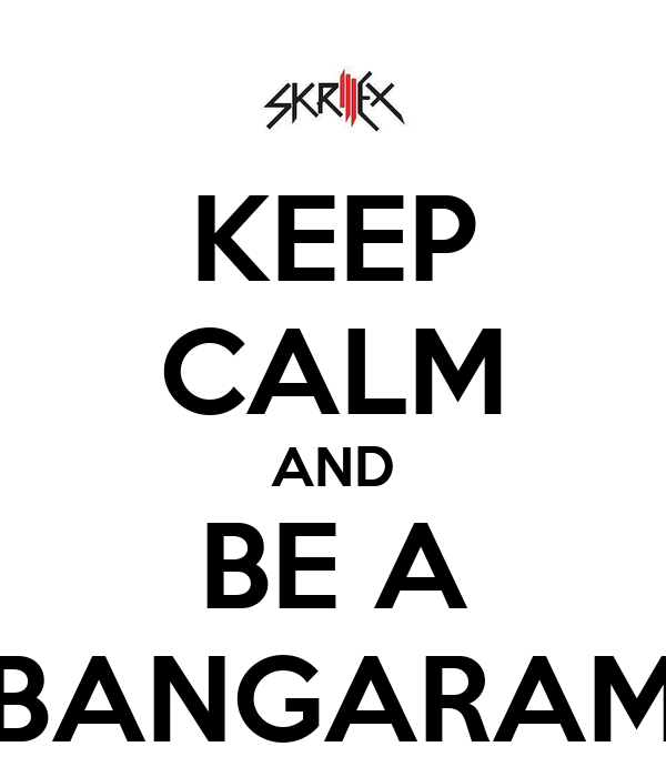 KEEP CALM AND BE A BANGARAM