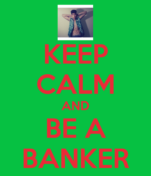 KEEP CALM AND BE A BANKER