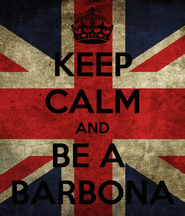KEEP CALM AND BE A  BARBONA