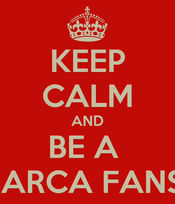 KEEP CALM AND BE A  BARCA FANS