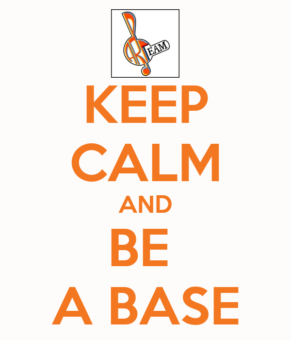 KEEP CALM AND BE  A BASE