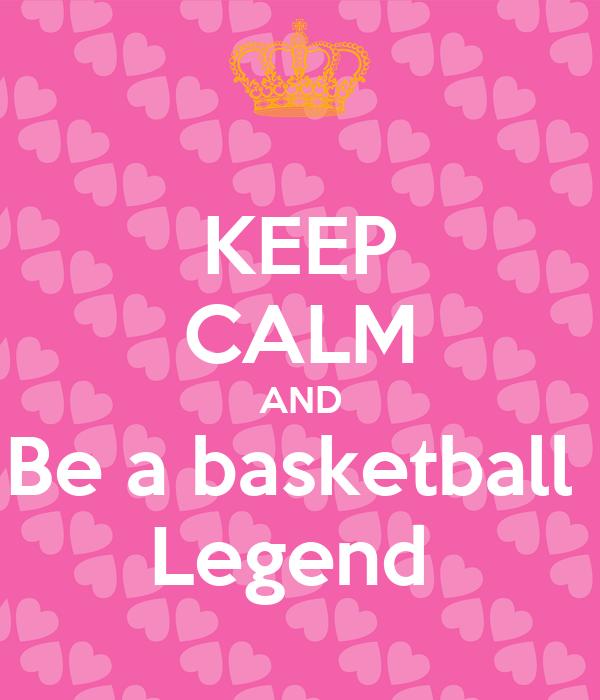 KEEP CALM AND Be a basketball  Legend