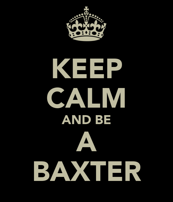 KEEP CALM AND BE A BAXTER