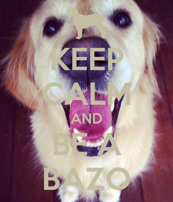KEEP CALM AND BE A BAZO
