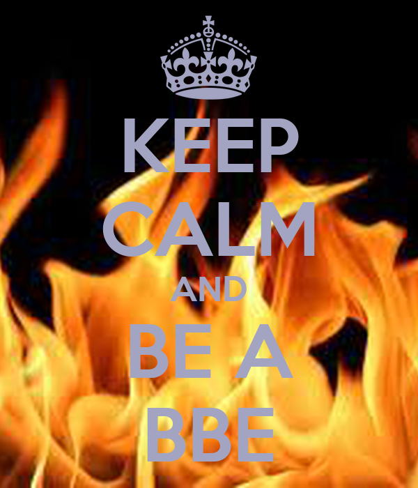KEEP CALM AND BE A BBE