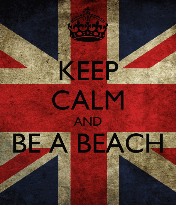 KEEP CALM AND BE A BEACH