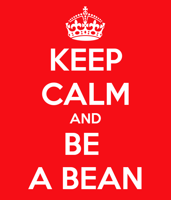 KEEP CALM AND BE  A BEAN