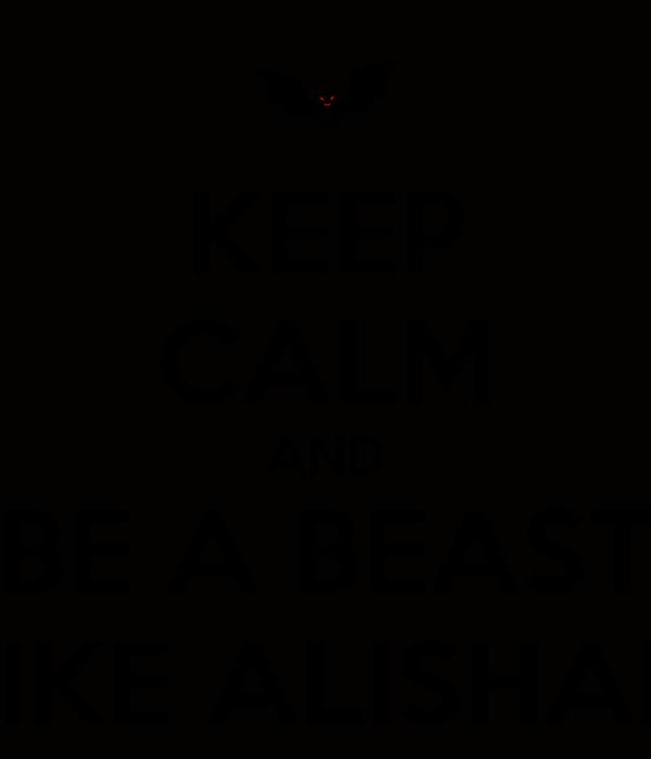KEEP CALM AND BE A BEAST LIKE ALISHAN