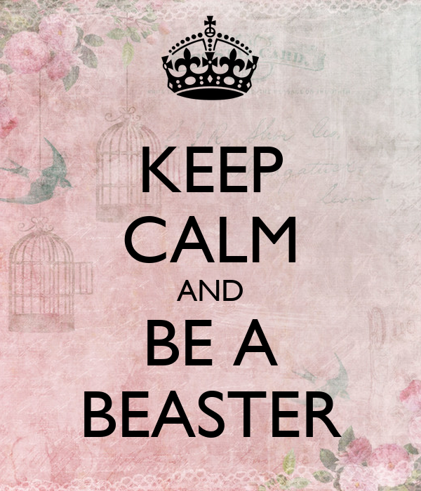 KEEP CALM AND BE A BEASTER