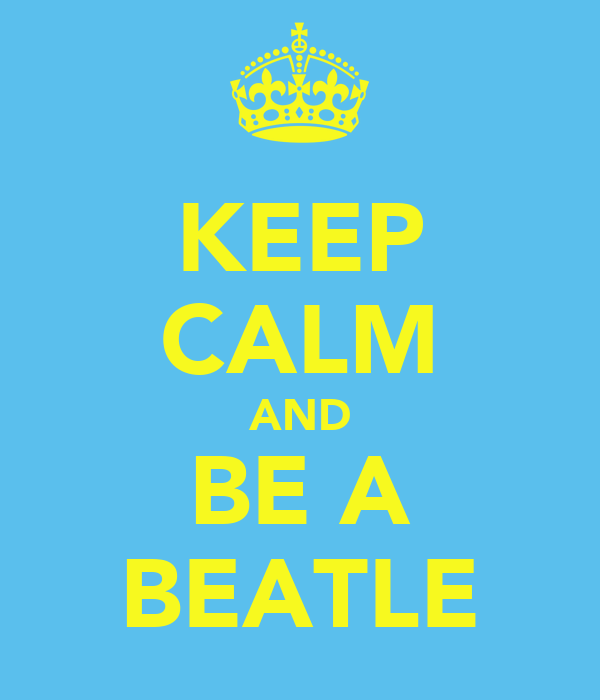 KEEP CALM AND BE A BEATLE