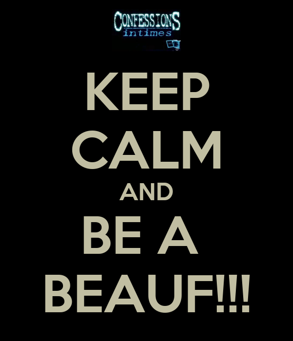 KEEP CALM AND BE A  BEAUF!!!