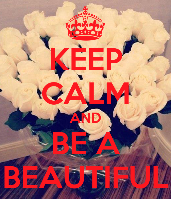 KEEP CALM AND BE A BEAUTIFUL