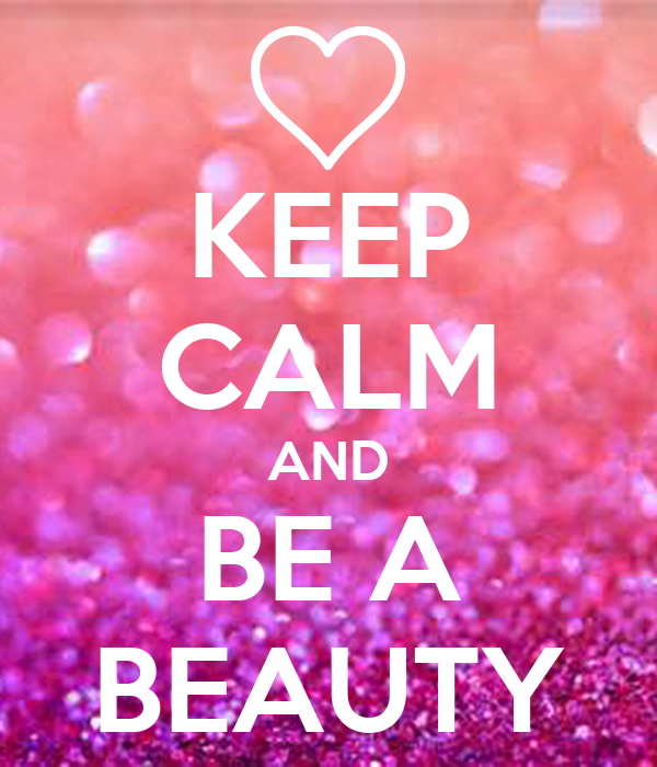 KEEP CALM AND BE A BEAUTY