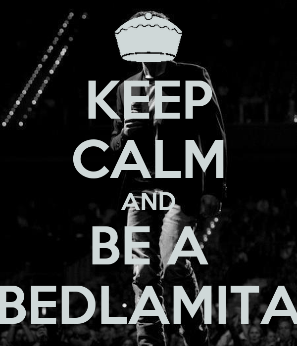 KEEP CALM AND BE A BEDLAMITA