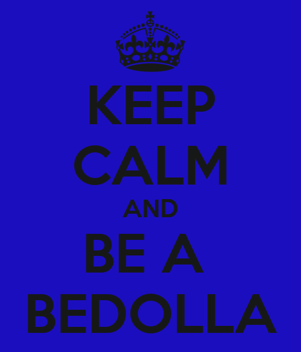 KEEP CALM AND BE A  BEDOLLA