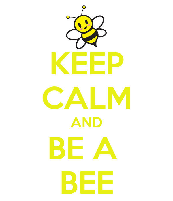 KEEP CALM AND BE A  BEE