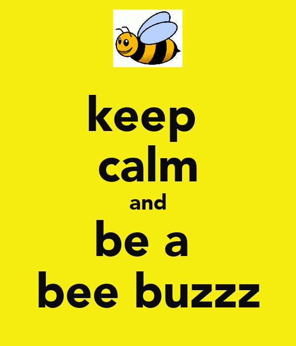 keep  calm and be a  bee buzzz