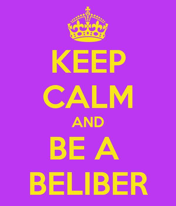 KEEP CALM AND BE A  BELIBER