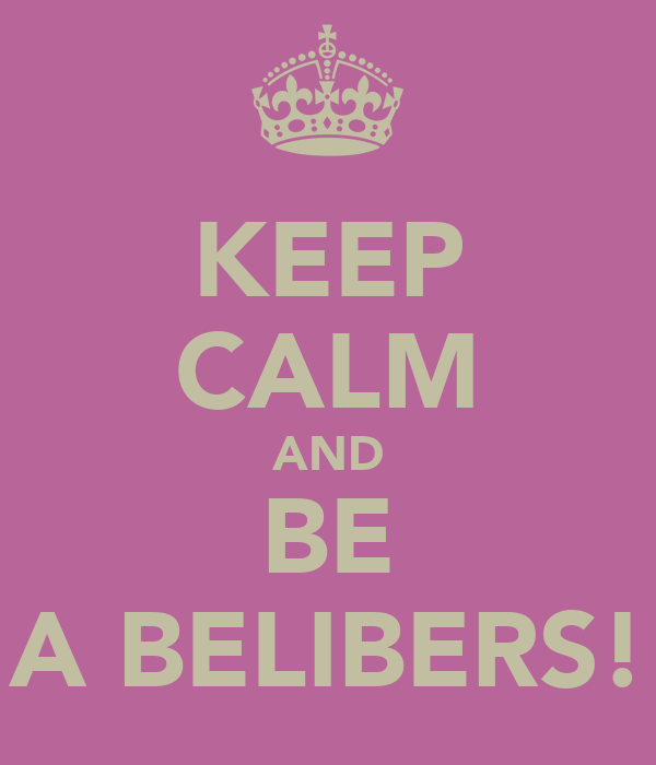 KEEP CALM AND BE A BELIBERS!