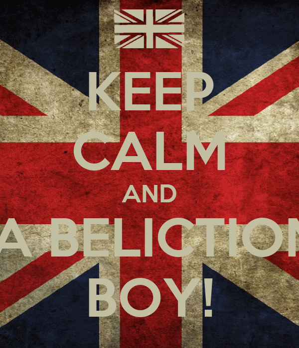 KEEP CALM AND BE A BELICTIONER BOY!