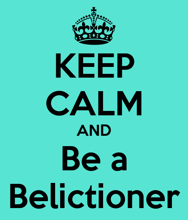 KEEP CALM AND Be a Belictioner