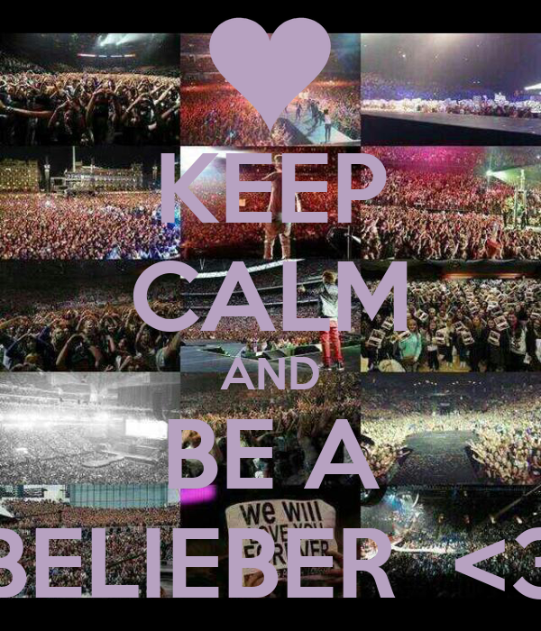 KEEP CALM AND BE A BELIEBER  <3
