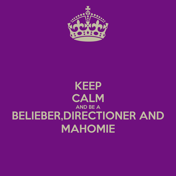 KEEP CALM AND BE A BELIEBER,DIRECTIONER AND MAHOMIE
