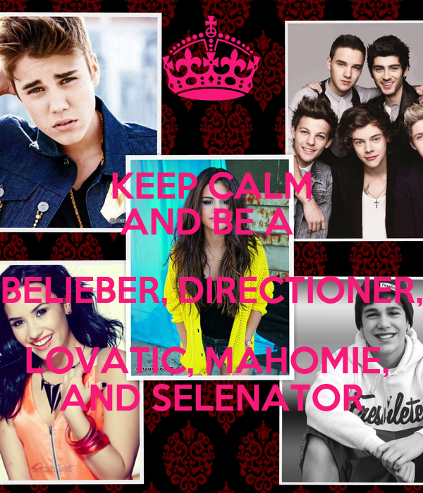 KEEP CALM AND BE A  BELIEBER, DIRECTIONER, LOVATIC, MAHOMIE,  AND SELENATOR