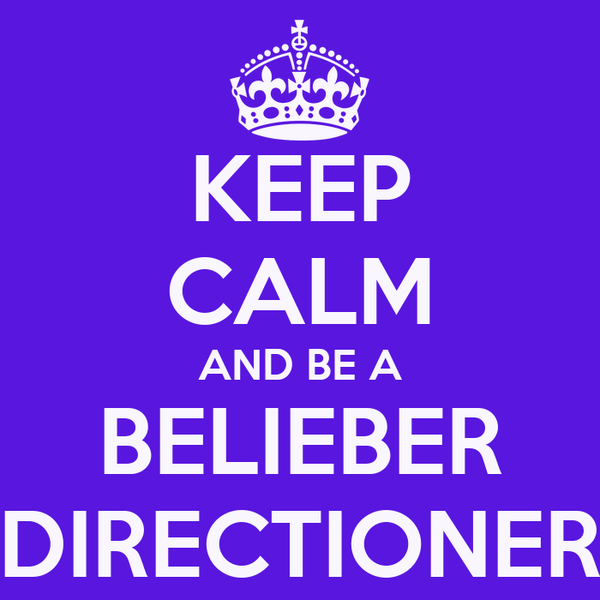 KEEP CALM AND BE A BELIEBER DIRECTIONER