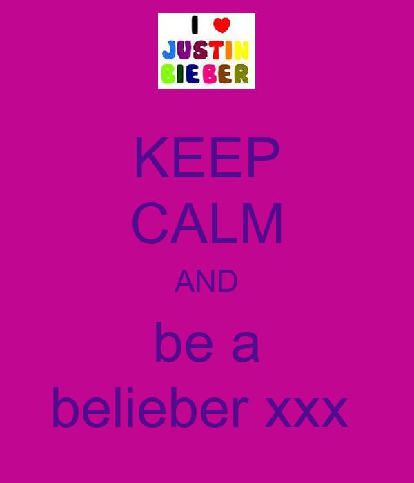 KEEP CALM AND be a belieber xxx