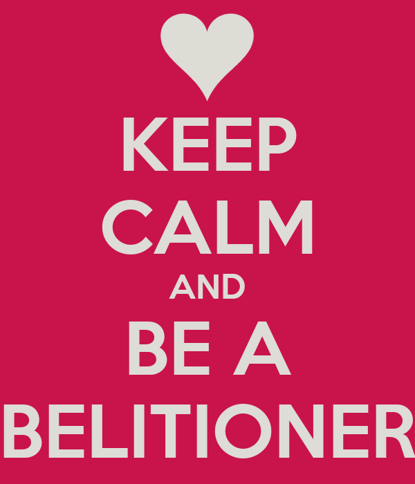 KEEP CALM AND BE A BELITIONER