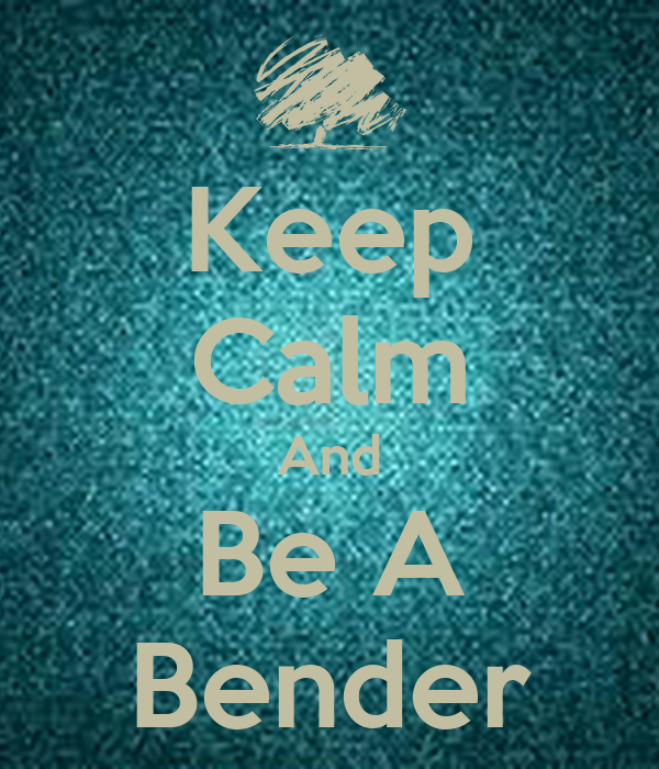Keep Calm And Be A Bender