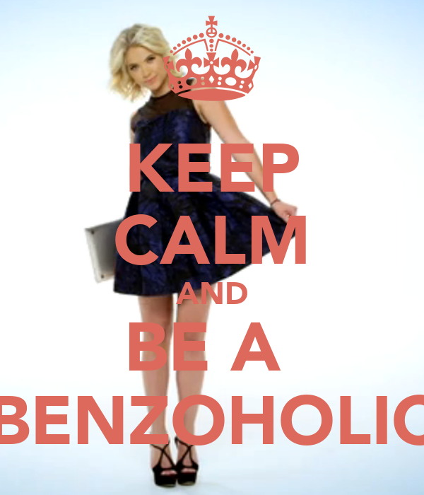 KEEP CALM AND BE A  BENZOHOLIC