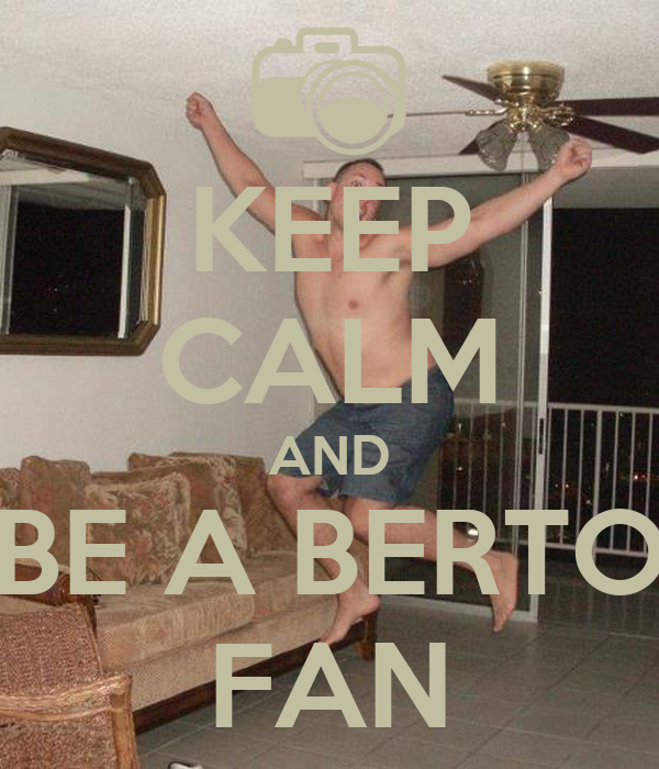 KEEP CALM AND BE A BERTO FAN